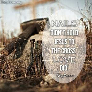 Nails didn't hold Jesus